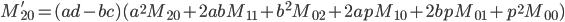 M_{20}' = (ad - bc)(a^2 M_{20} + 2ab M_{11} + b^2 M_{02} + 2ap M_{10} + 2bp M_{01} + p^2 M_{00})