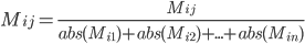 M_{ij} = \frac{M_{ij}}{abs(M_{i1}) + abs(M_{i2}) +...+ abs(M_{in})}