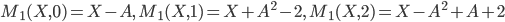 M_1(X,0)=X-A,\ M_1(X,1)=X+A^2-2,\ M_1(X,2)=X-A^2+A+2