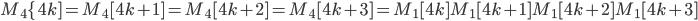 M_4\{4k]=M_4[4k+1]=M_4[4k+2]=M_4[4k+3] = M_1[4k]M_1[4k+1]M_1[4k+2]M_1[4k+3]