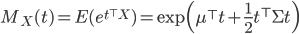 M_X(t) = E(e^{t^\top X}) = \exp \Bigl( \mu^\top t + \frac{1}{2} t^\top \Sigma t \Bigr)