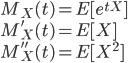 M_X(t)=E[e^{tX}]\\M'_X(t)=E[X]\\M''_X(t)=E[X^2]