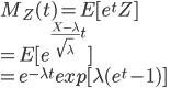 M_Z(t)=E[e^tZ]\\=E[e^{\frac{X-\lambda}{\sqrt\lambda}t}]\\=e^{-\lambda t}exp[\lambda(e^t-1)]