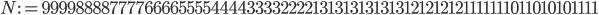 N := 99998888777766665555444433332222131313131313121212121111111011010101111