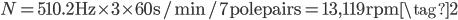 N = 510.2~\mathrm{Hz}  \times 3 \times 60~\mathrm{s/min} / 7~\mathrm{pole~pairs} = 13,119~\mathrm{rpm} \tag{2}