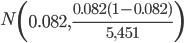 N\left(0.082,\frac{0.082(1-0.082)}{5,451}\right)