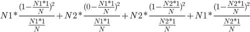 N1*\frac{(1-\frac{N1*1}{N})^2}{\frac{N1*1}{N}}+N2*\frac{(0-\frac{N1*1}{N})^2}{\frac{N1*1}{N}}+N2*\frac{(1-\frac{N2*1}{N})^2}{\frac{N2*1}{N}}+N1*\frac{(1-\frac{N2*1}{N})^2}{\frac{N2*1}{N}}