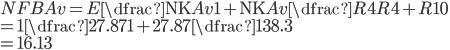 NFBAv = E \dfrac { \mathrm{NK}Av }{ 1 + \mathrm{NK}Av \dfrac {R4} {R4 + R10}} \\ = 1\dfrac{27.87}{1+27.87\dfrac{1}{38.3}}\\ = 16.13