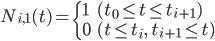 N_{i,1}(t)=\begin{cases}1&(t_{0} \le t \le t_{i+1})\\0&(t \le t_{i},\hspace{2pt}t_{i+1}\le t) \end{cases}
