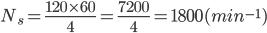 N_{s}=\frac{120\times60}{4}=\frac{7200}{4}=1800 (min^{-1})