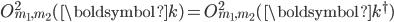 O^2_{m_1,m_2}(\boldsymbol{k})=O^2_{m_1,m_2}(\boldsymbol{k}^{\dagger})