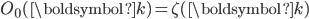 O_0(\boldsymbol{k})=\zeta(\boldsymbol{k})