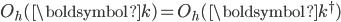 O_h(\boldsymbol{k})=O_h(\boldsymbol{k}^{\dagger})