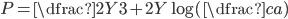P = \dfrac{2Y}{3} + 2Y \log(\dfrac{c}{a})