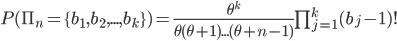 P(\Pi_n=\{b_1,b_2,...,b_k\}) = \frac{\theta^k}{\theta(\theta+1)...(\theta+n-1)}\prod_{j=1}^k(b_j-1)!
