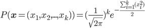 P(\bf{x}=(x_1,x_2,...,x_k)) = (\frac{1}{\sqrt{2\pi}})^k e^{-\frac{\sum_{i=1}^{k} (x_i^2)}{2}}