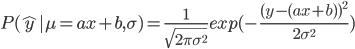 P(\hat{y}|\mu=ax+b,\sigma)=\frac{1}{\sqrt{2 \pi \sigma^2}}exp(-\frac{(y-(ax+b))^2}{2 \sigma^2})
