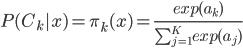 P(C_k|x) = \pi_{k}(x) = \frac{exp(a_k)}{\sum_{j=1}^{K}exp(a_j)}