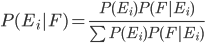 P(E_i F)=\frac{P(E_i)P(F E_i)}{\sum P(E_i)P(F E_i)}