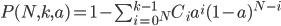 P(N,k,a)=1-\sum_{i=0}^{k-1} _N C_i a^i (1-a)^{N-i}
