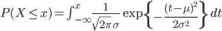 P(X \leq x)=\int_{-\infty }^{x} \frac{1}{\sqrt{2\pi }\, \sigma }\exp \left\{-\frac{(t-\mu )^{2}}{2\sigma ^{2}}\right\}\,dt