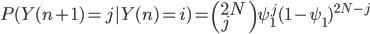 P(Y(n+1)=j Y(n)=i)=\left(2N\\j\right)\psi_1^j(1-\psi_1)^{2N-j}