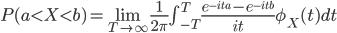 P(a\lt X\lt b)=\lim_{T\rightarrow\infty} \frac{1}{2\pi}\int_{-T}^T \frac{e^{-ita}-e^{-itb}}{it}\phi_X(t)dt
