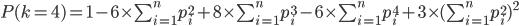 P(k=4)=1- 6\times \sum_{i=1}^n p_i^2 + 8\times \sum_{i=1}^n p_i^3 -6 \times \sum_{i=1}^n p_i^4 + 3 \times (\sum_{i=1}^n p_i^2)^2