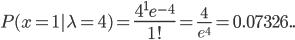 P(x=1|\lambda=4)={\Large \frac{4^1e^{-4}} {1!}}={\large\frac{4}{e^4}}=0.07326..