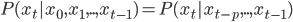 P(x_{t}|x_{0},x_{1},..,x_{t-1})=P(x_{t}|x_{t-p},..,x_{t-1})