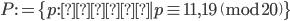 P:=\{p: \text{素数} \mid p \equiv 11, 19 \pmod{20}\}