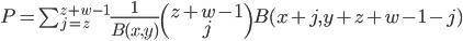P=\sum_{j=z}^{z+w-1}\frac{1}{B(x,y)}\begin{pmatrix}z+w-1\\j\end{pmatrix}B(x+j,y+z+w-1-j)