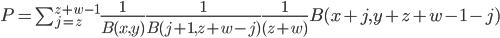 P=\sum_{j=z}^{z+w-1}\frac{1}{B(x,y)}\frac{1}{B(j+1,z+w-j)}\frac{1}{(z+w)}B(x+j,y+z+w-1-j)