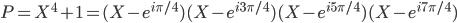 P=X^4+1=(X-e^{i\pi/4})(X-e^{i3\pi/4})(X-e^{i5\pi/4})(X-e^{i7\pi/4})