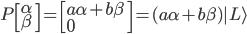 P\left[ \alpha \ \beta \right]= \left[ a\alpha + b\beta \ 0 \right]=(a\alpha+b\beta) | L \rangle