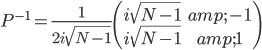 P^{-1}=\frac{1}{2i\sqrt{N-1}}\begin{pmatrix} i\sqrt{N-1} & -1 \\ i\sqrt{N-1} & 1 \end{pmatrix}