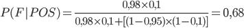 P(F|POS)=\frac{0,98 \times 0,1}{0,98 \times 0,1+[(1-0,95) \times (1-0,1)]}=0,68