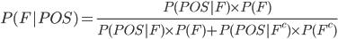 P(F|POS)=\frac{P(POS|F) \times P(F)}{P(POS|F) \times P(F)+P(POS|F^{{c}}) \times P(F^{{c}})}