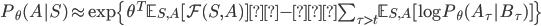 P_\theta(A S) \approx \exp\{ \theta^T \mathbb{E}_{S,A} [ \mathcal{F}(S,A) ] -  \sum_{\tau \gt t} \mathbb{E}_{S,A} [\log P_\theta(A_\tau   B_\tau) ] \}