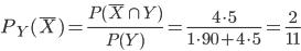 P_{Y}(\overline{X})=\frac{P(\overline{X}\cap Y)}{P(Y)}=\frac{4\cdot 5}{1\cdot 90+4\cdot 5}=\frac{2}{11}