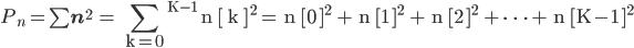 P_n = \sum \bf n^2 \ \rm = \displaystyle  \sum _{k=0} ^{K-1} n [ k ] ^2 = n [0 ]^2 + n [1 ]^2 + n [2 ]^2 + \cdots + n [K-1 ]^2