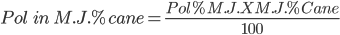 Pol \ \ in \ M.J.% cane = \frac{ Pol % M.J. X M.J. % Cane}{100}