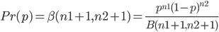 Pr(p) = \beta(n1+1,n2+1)=\frac{p^{n1}(1-p)^{n2}}{B(n1+1,n2+1)}