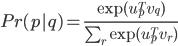 Pr(p|q) = \frac{\exp(u^{T}_p v_q)}{\sum_r \exp(u^{T}_p v_r)}