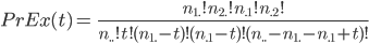 PrEx(t) = \;  \frac{n_{1.}!n_{2.}!n_{.1}!n_{.2}!}{n_{..}!t!(n_{1.}-t)!(n_{.1}-t)!(n_{..}-n_{1.}-n_{.1}+t)!}