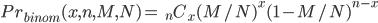 Pr_{binom}(x,n,M,N)=\;\;_n C_x (M/N)^x(1-M/N)^{n-x}