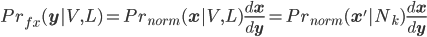 Pr_{fx}(\bf{y}|V,L)=Pr_{norm}({\bf{x}}|V,L) \frac{d\bf{x}}{d\bf{y}} =Pr_{norm}({\bf{x'}}|N_k) \frac{d\bf{x}}{d\bf{y}}