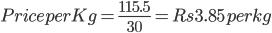 Price per Kg = \frac{115.5}{30}=Rs 3.85 per kg