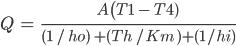 Q \ = \ \ \frac{ A \ \(T1 \ - \ T4) \ }{(1 \ / \ ho )\ + (Th \ / Km \ )+ (1/ hi)}