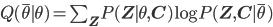 Q(\bar{\theta} \mid \theta)=\sum_{\mathbf{Z}}P(\mathbf{Z} \mid \theta, \mathbf{C})\log{P(\mathbf{Z}, \mathbf{C} \mid \bar{\theta})}